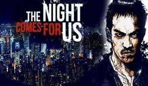 The Night Comes for Us 2018 Movie Review Poster Trailer Cast Crew Online